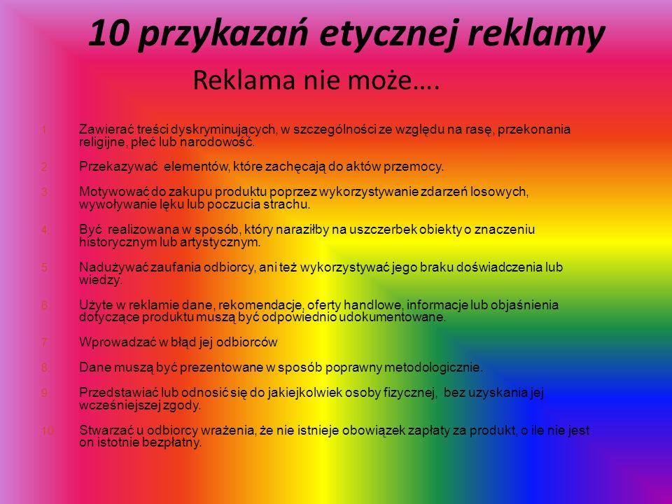 10 przykazań etycznej reklamy Reklama nie może…. 1. Zawierać treści dyskryminujących, w szczególności ze względu na rasę, przekonania religijne, płeć