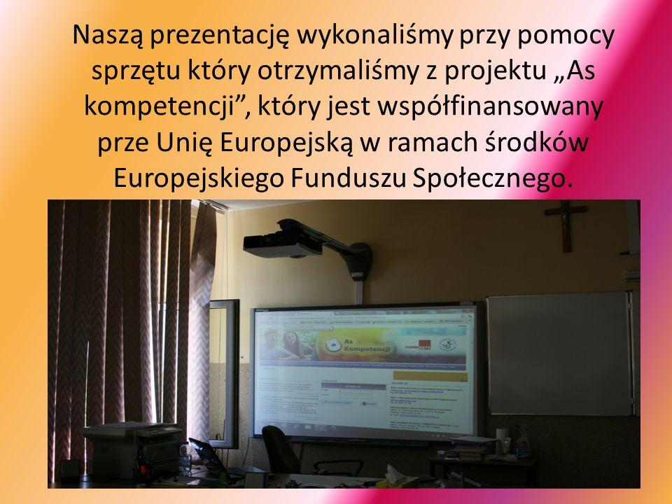 Naszą prezentację wykonaliśmy przy pomocy sprzętu który otrzymaliśmy z projektu As kompetencji, który jest współfinansowany prze Unię Europejską w ram