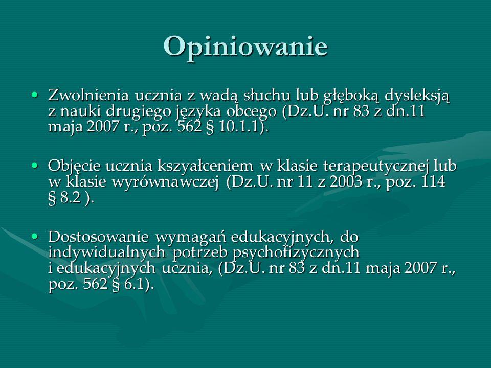 Opiniowanie Zwolnienia ucznia z wadą słuchu lub głęboką dysleksją z nauki drugiego języka obcego (Dz.U. nr 83 z dn.11 maja 2007 r., poz. 562 § 10.1.1)