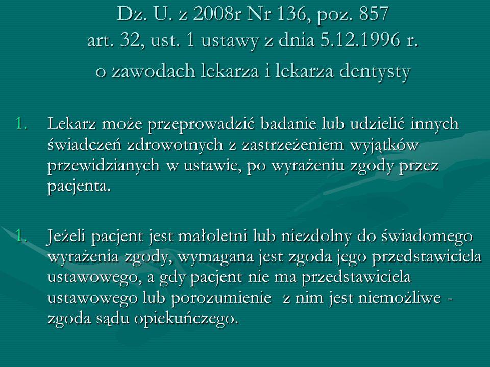 Dz. U. z 2008r Nr 136, poz. 857 art. 32, ust. 1 ustawy z dnia 5.12.1996 r. o zawodach lekarza i lekarza dentysty 1.Lekarz może przeprowadzić badanie l