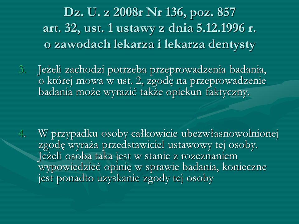 Dz. U. z 2008r Nr 136, poz. 857 art. 32, ust. 1 ustawy z dnia 5.12.1996 r. o zawodach lekarza i lekarza dentysty 3. Jeżeli zachodzi potrzeba przeprowa