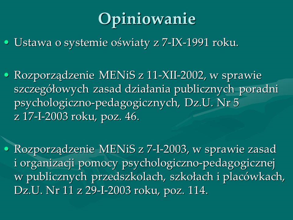 Opiniowanie Ustawa o systemie oświaty z 7-IX-1991 roku.Ustawa o systemie oświaty z 7-IX-1991 roku. Rozporządzenie MENiS z 11-XII-2002, w sprawie szcze