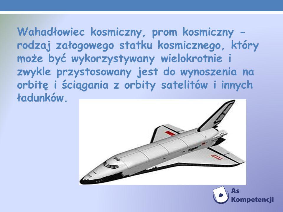 Wahadłowiec kosmiczny, prom kosmiczny - rodzaj załogowego statku kosmicznego, który może być wykorzystywany wielokrotnie i zwykle przystosowany jest d