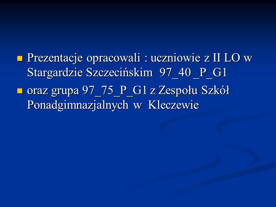 Prezentacje opracowali : uczniowie z II LO w Stargardzie Szczecińskim 97_40 _P_G1 Prezentacje opracowali : uczniowie z II LO w Stargardzie Szczeciński