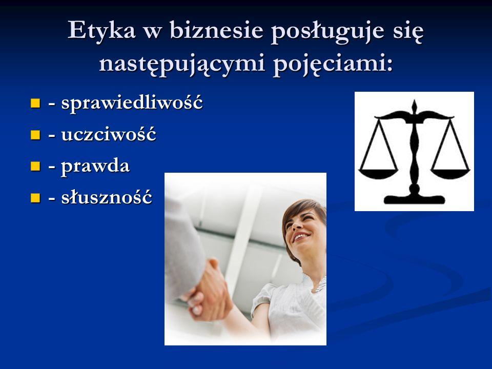 Etyka w biznesie posługuje się następującymi pojęciami: - sprawiedliwość - sprawiedliwość - uczciwość - uczciwość - prawda - prawda - słuszność - słus