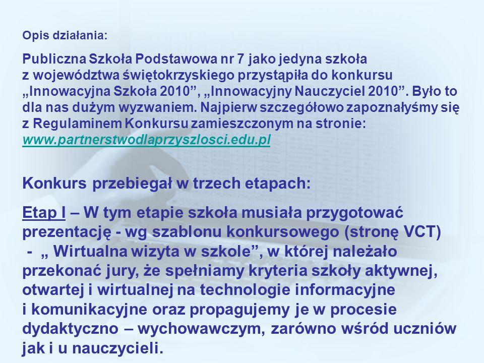 Opis działania: Publiczna Szkoła Podstawowa nr 7 jako jedyna szkoła z województwa świętokrzyskiego przystąpiła do konkursu Innowacyjna Szkoła 2010, In