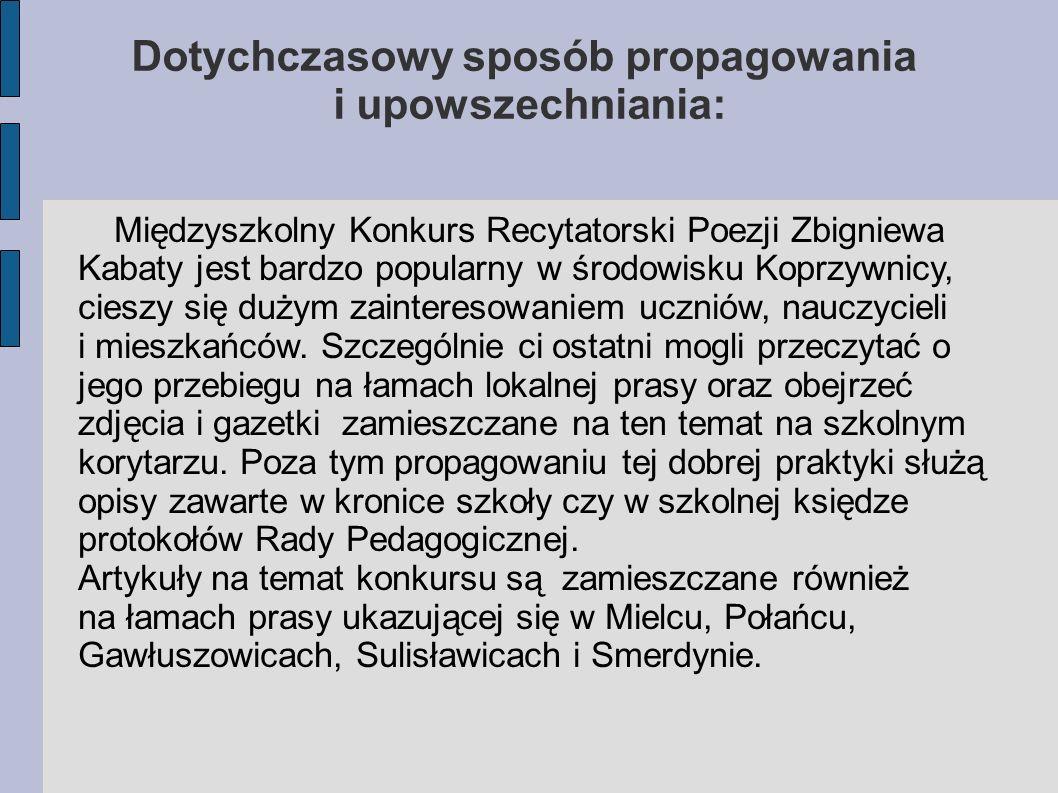 Dotychczasowy sposób propagowania i upowszechniania: Międzyszkolny Konkurs Recytatorski Poezji Zbigniewa Kabaty jest bardzo popularny w środowisku Koprzywnicy, cieszy się dużym zainteresowaniem uczniów, nauczycieli i mieszkańców.