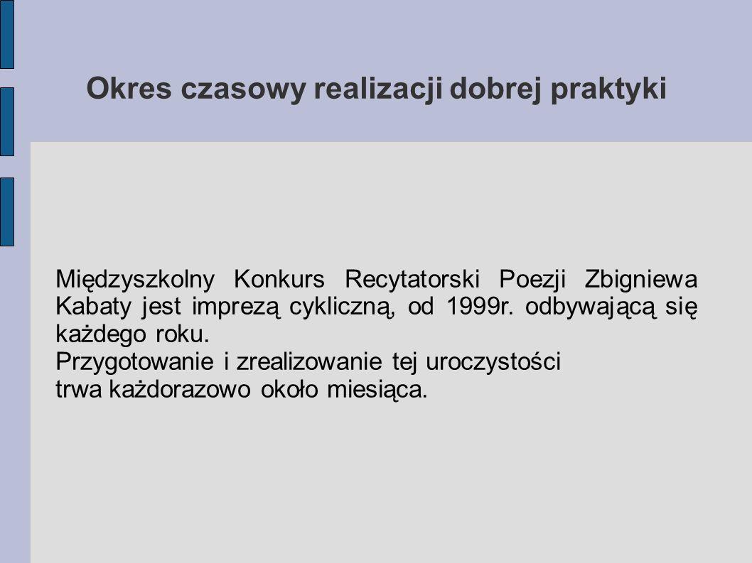 Okres czasowy realizacji dobrej praktyki Międzyszkolny Konkurs Recytatorski Poezji Zbigniewa Kabaty jest imprezą cykliczną, od 1999r. odbywającą się k