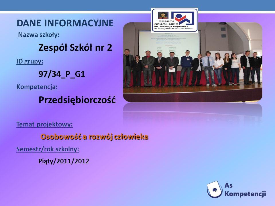 DANE INFORMACYJNE Nazwa szkoły: Zespół Szkół nr 2 ID grupy: 97/34_P_G1 Kompetencja: Przedsiębiorczość Temat projektowy: Osobowość a rozwój człowieka S