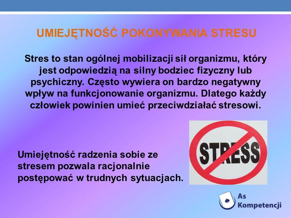 UMIEJĘTNOŚĆ POKONYWANIA STRESU Stres to stan ogólnej mobilizacji sił organizmu, który jest odpowiedzią na silny bodziec fizyczny lub psychiczny. Częst