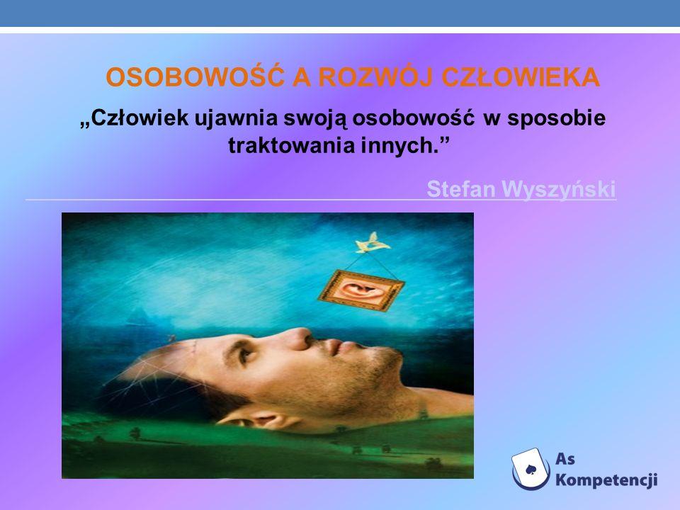 OSOBOWOŚĆ A ROZWÓJ CZŁOWIEKA Człowiek ujawnia swoją osobowość w sposobie traktowania innych. Stefan Wyszyński