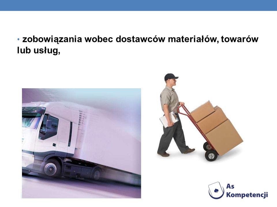 zobowiązania wobec dostawców materiałów, towarów lub usług,