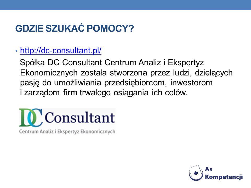 GDZIE SZUKAĆ POMOCY? http://dc-consultant.pl/ Spółka DC Consultant Centrum Analiz i Ekspertyz Ekonomicznych została stworzona przez ludzi, dzielących