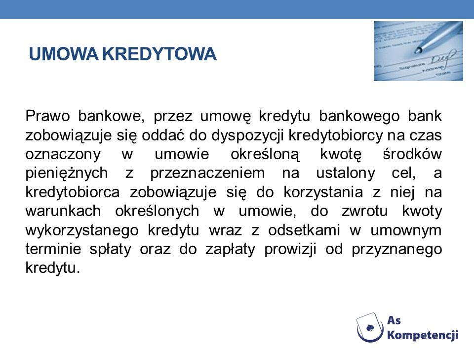 UMOWA KREDYTOWA Prawo bankowe, przez umowę kredytu bankowego bank zobowiązuje się oddać do dyspozycji kredytobiorcy na czas oznaczony w umowie określo