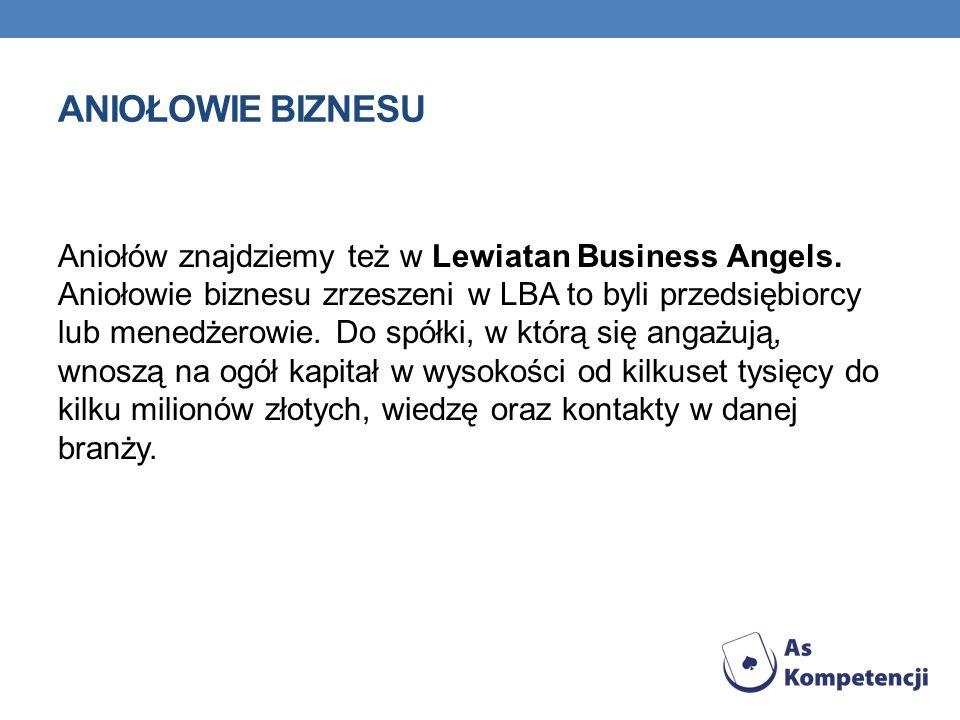 ANIOŁOWIE BIZNESU Aniołów znajdziemy też w Lewiatan Business Angels. Aniołowie biznesu zrzeszeni w LBA to byli przedsiębiorcy lub menedżerowie. Do spó