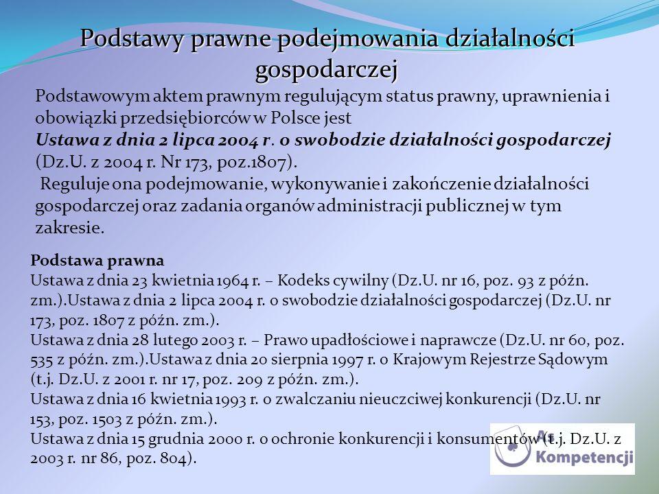 Podstawowym aktem prawnym regulującym status prawny, uprawnienia i obowiązki przedsiębiorców w Polsce jest Ustawa z dnia 2 lipca 2004 r. o swobodzie d