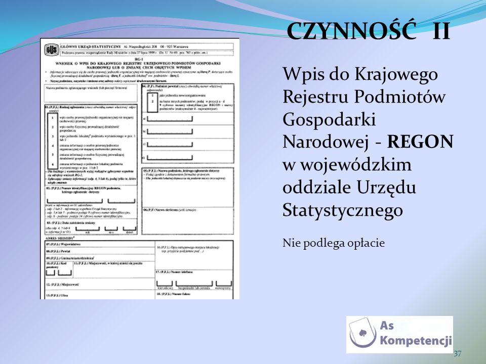 37 CZYNNOŚĆII Wpis do Krajowego Rejestru Podmiotów Gospodarki Narodowej - REGON w wojewódzkim oddziale Urzędu Statystycznego Nie podlega opłacie