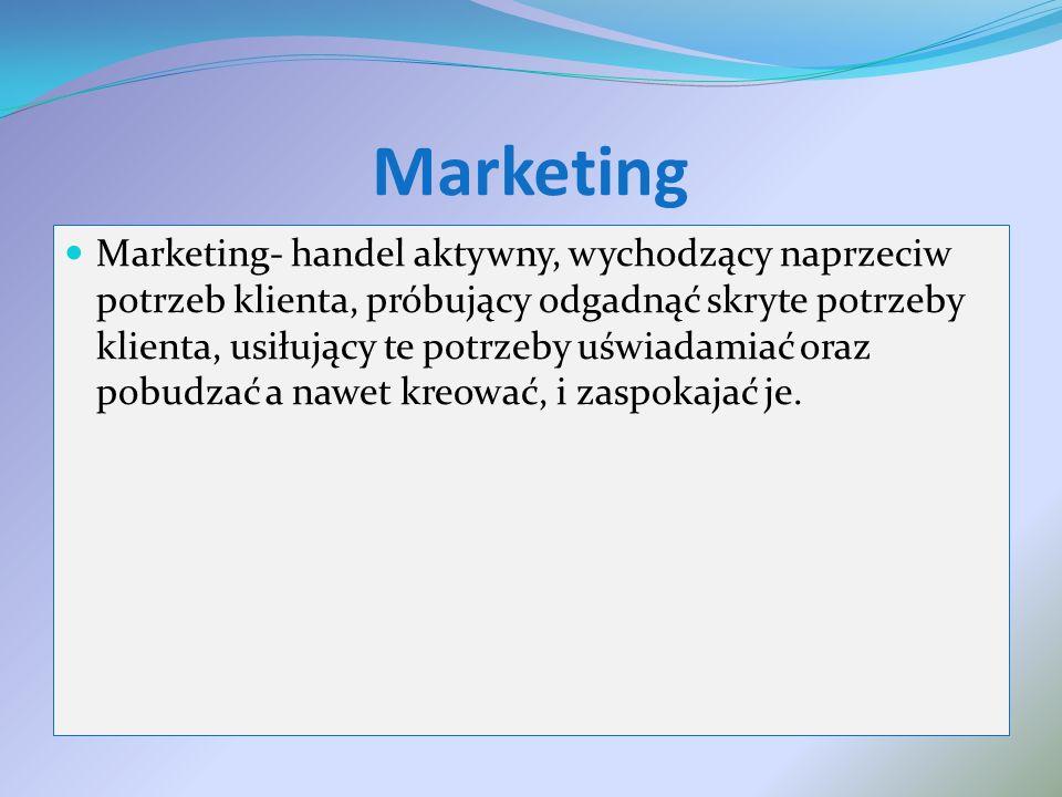 Marketing- handel aktywny, wychodzący naprzeciw potrzeb klienta, próbujący odgadnąć skryte potrzeby klienta, usiłujący te potrzeby uświadamiać oraz po