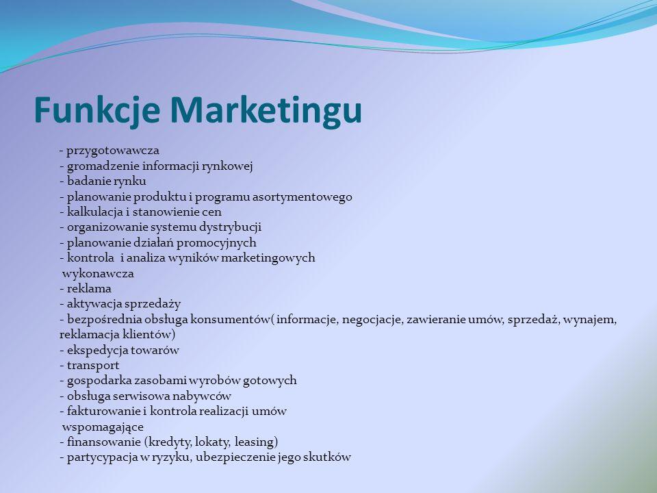 Funkcje Marketingu - przygotowawcza - gromadzenie informacji rynkowej - badanie rynku - planowanie produktu i programu asortymentowego - kalkulacja i