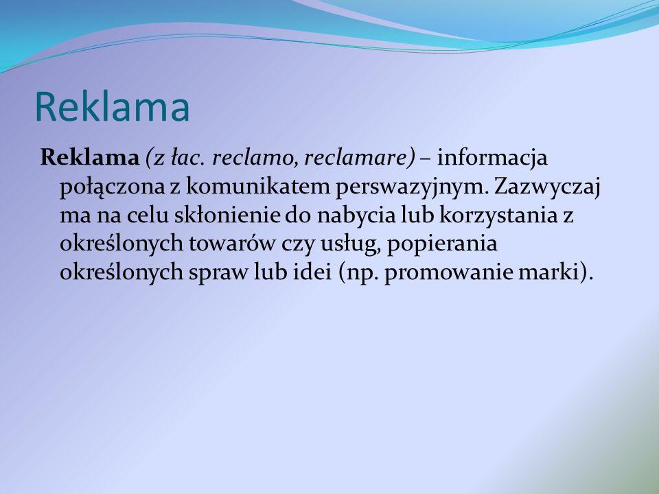 Reklama Reklama (z łac. reclamo, reclamare) – informacja połączona z komunikatem perswazyjnym. Zazwyczaj ma na celu skłonienie do nabycia lub korzysta