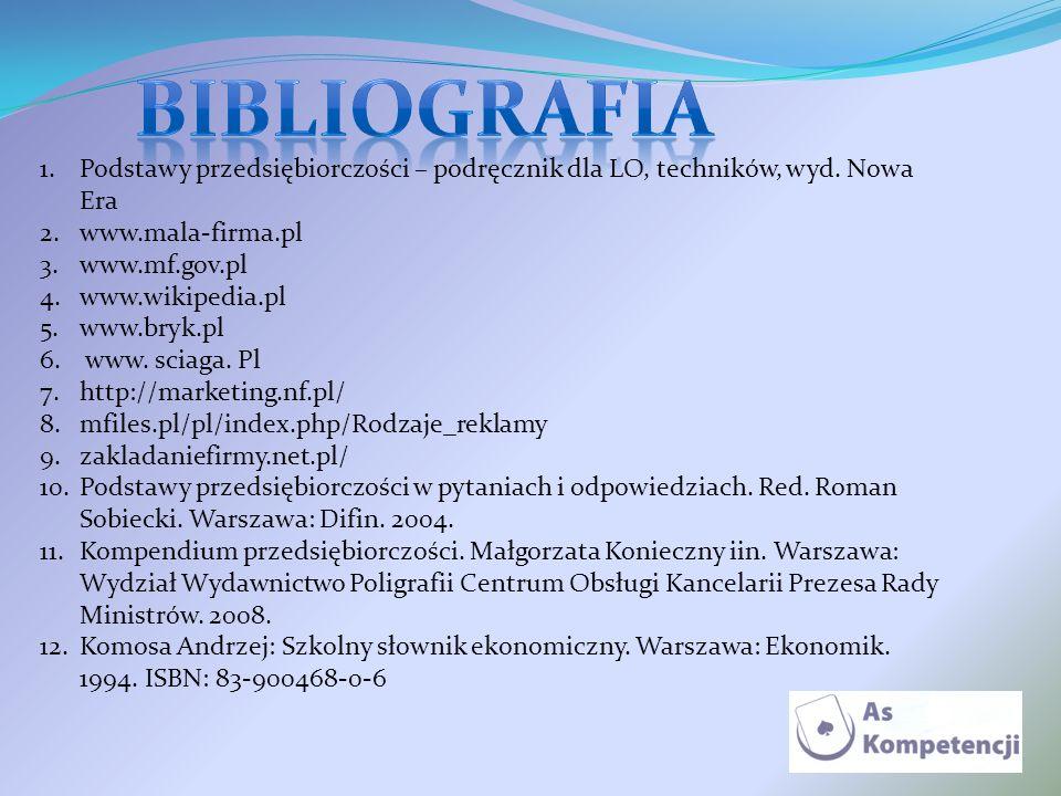 1.Podstawy przedsiębiorczości – podręcznik dla LO, techników, wyd. Nowa Era 2.www.mala-firma.pl 3.www.mf.gov.pl 4.www.wikipedia.pl 5.www.bryk.pl 6. ww