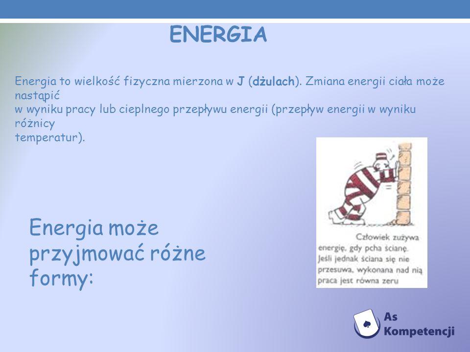 ENERGIA Energia to wielkość fizyczna mierzona w J (dżulach). Zmiana energii ciała może nastąpić w wyniku pracy lub cieplnego przepływu energii (przepł