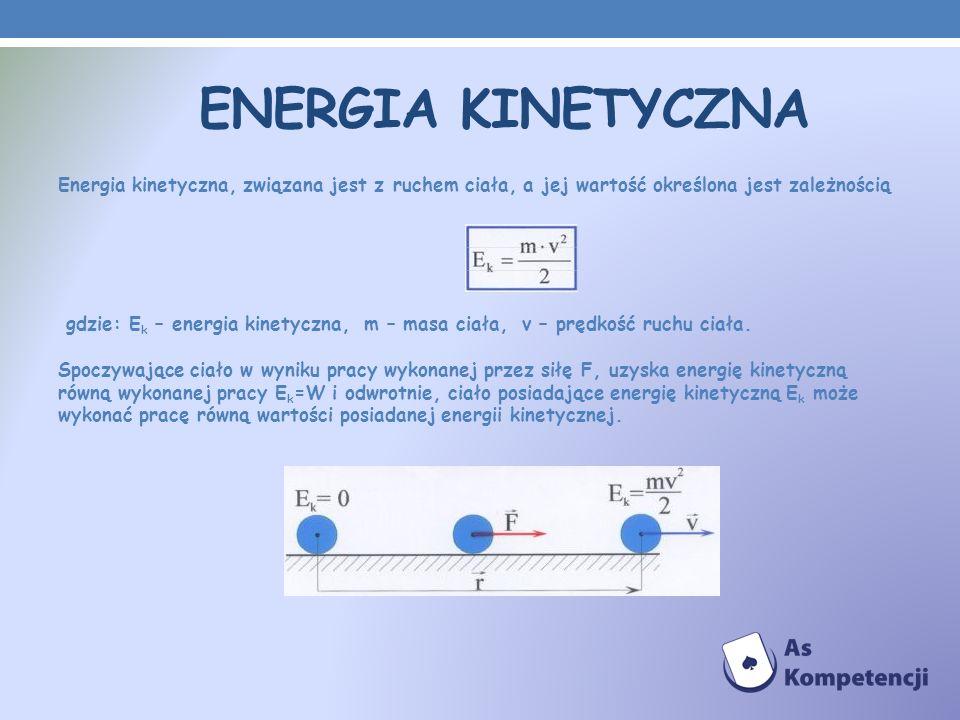 ENERGIA KINETYCZNA Energia kinetyczna, związana jest z ruchem ciała, a jej wartość określona jest zależnością gdzie: E k – energia kinetyczna, m – mas