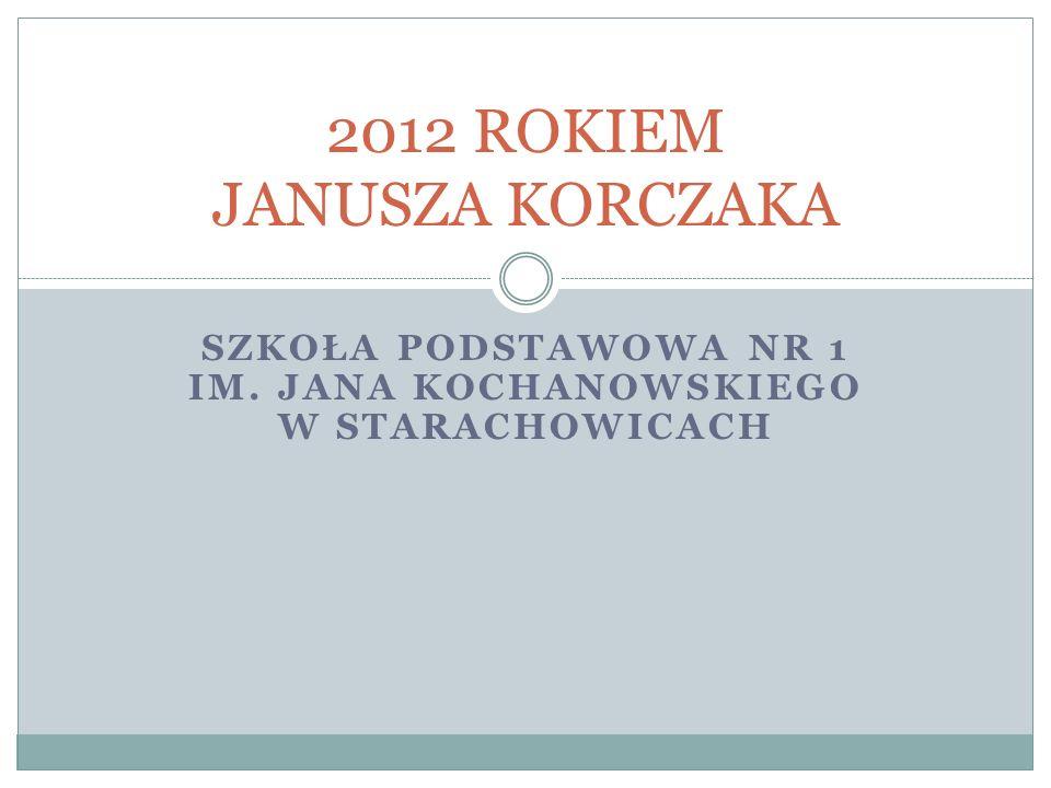 SZKOŁA PODSTAWOWA NR 1 IM. JANA KOCHANOWSKIEGO W STARACHOWICACH 2012 ROKIEM JANUSZA KORCZAKA