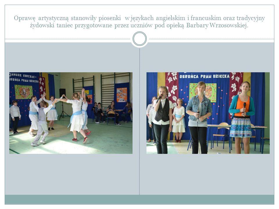 Oprawę artystyczną stanowiły piosenki w językach angielskim i francuskim oraz tradycyjny żydowski taniec przygotowane przez uczniów pod opieką Barbary Wrzosowskiej.