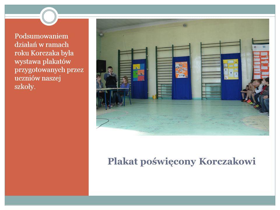 Plakat poświęcony Korczakowi Podsumowaniem działań w ramach roku Korczaka była wystawa plakatów przygotowanych przez uczniów naszej szkoły.