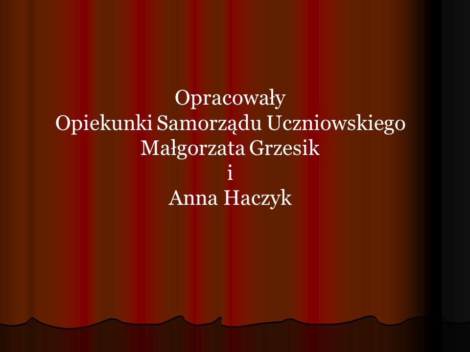 Opracowały Opiekunki Samorządu Uczniowskiego Małgorzata Grzesik i Anna Haczyk