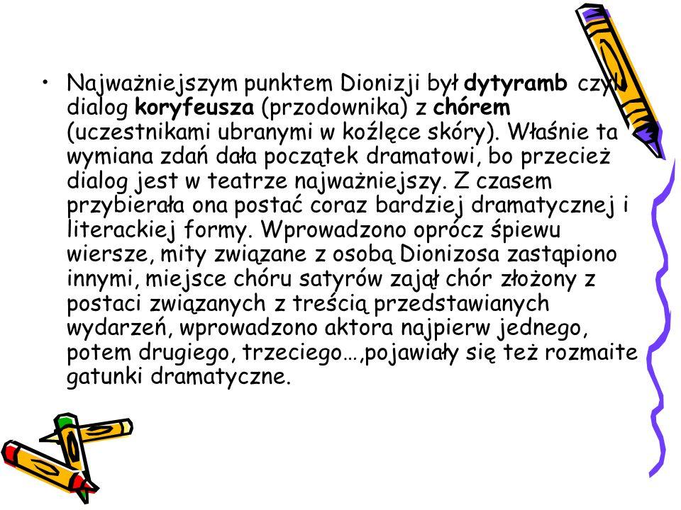 Najważniejszym punktem Dionizji był dytyramb czyli dialog koryfeusza (przodownika) z chórem (uczestnikami ubranymi w koźlęce skóry). Właśnie ta wymian