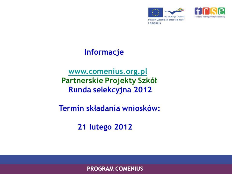 PROGRAM LEONARDO DA VINCI PROGRAM UCZENIE SIĘ PRZEZ CAŁE ŻYCIE PROGRAM COMENIUS Informacje www.comenius.org.pl Partnerskie Projekty Szkół Runda selekc
