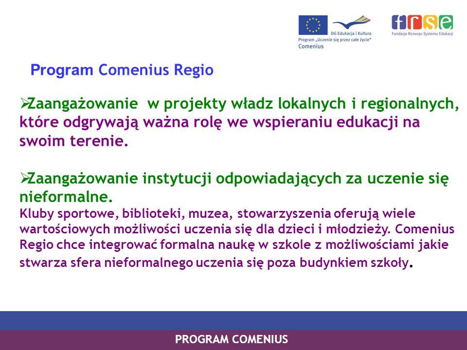 Program Comenius Regio Zaangażowanie w projekty władz lokalnych i regionalnych, które odgrywają ważna rolę we wspieraniu edukacji na swoim terenie. Za