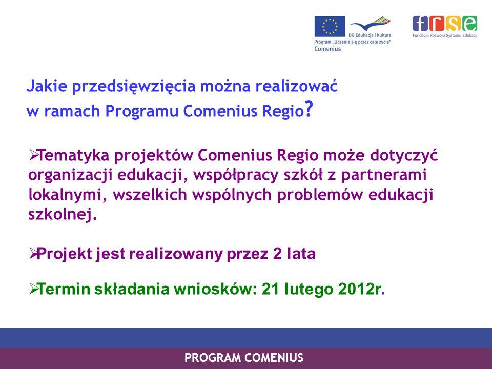 Jakie przedsięwzięcia można realizować w ramach Programu Comenius Regio ? Tematyka projektów Comenius Regio może dotyczyć organizacji edukacji, współp