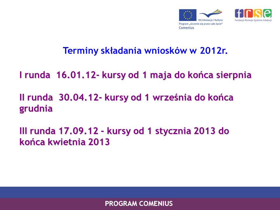 PROGRAM LEONARDO DA VINCI PROGRAM UCZENIE SIĘ PRZEZ CAŁE ŻYCIE Terminy składania wniosków w 2012r. PROGRAM COMENIUS I runda 16.01.12- kursy od 1 maja