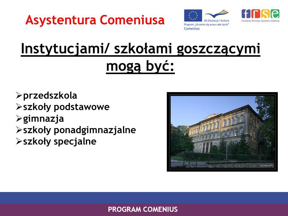 PROGRAM COMENIUS Instytucjami/ szkołami goszczącymi mogą być: przedszkola szkoły podstawowe gimnazja szkoły ponadgimnazjalne szkoły specjalne Asystent