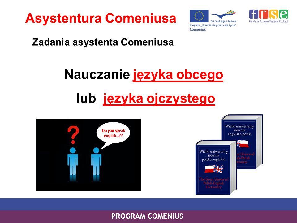 PROGRAM COMENIUS Nauczanie języka obcego lub języka ojczystego Asystentura Comeniusa Zadania asystenta Comeniusa