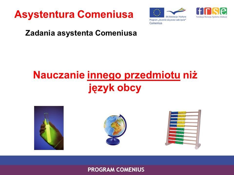 PROGRAM COMENIUS Nauczanie innego przedmiotu niż język obcy Asystentura Comeniusa Zadania asystenta Comeniusa