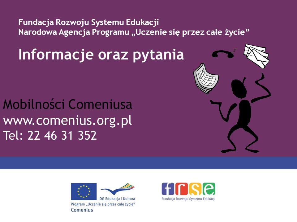 Informacje oraz pytania Mobilności Comeniusa www.comenius.org.pl Tel: 22 46 31 352 Fundacja Rozwoju Systemu Edukacji Narodowa Agencja Programu Uczenie