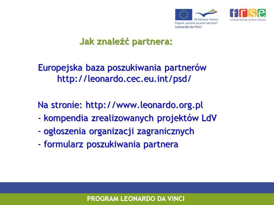 PROGRAM LEONARDO DA VINCI PROGRAM UCZENIE SIĘ PRZEZ CAŁE ŻYCIE PROGRAM LEONARDO DA VINCI Jak znaleźć partnera: Europejska baza poszukiwania partnerów