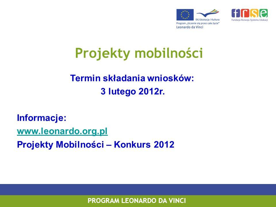 PROGRAM LEONARDO DA VINCI PROGRAM UCZENIE SIĘ PRZEZ CAŁE ŻYCIE Termin składania wniosków: 3 lutego 2012r. Informacje: www.leonardo.org.pl Projekty Mob