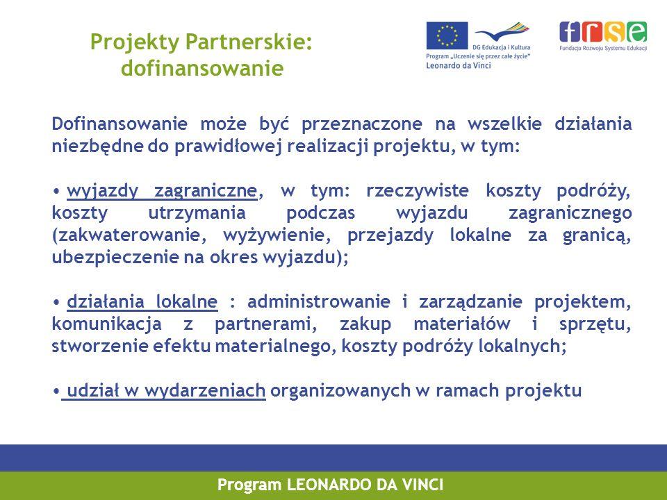 PROGRAM LEONARDO DA VINCI PROGRAM UCZENIE SIĘ PRZEZ CAŁE ŻYCIE Projekty Partnerskie: dofinansowanie Dofinansowanie może być przeznaczone na wszelkie d