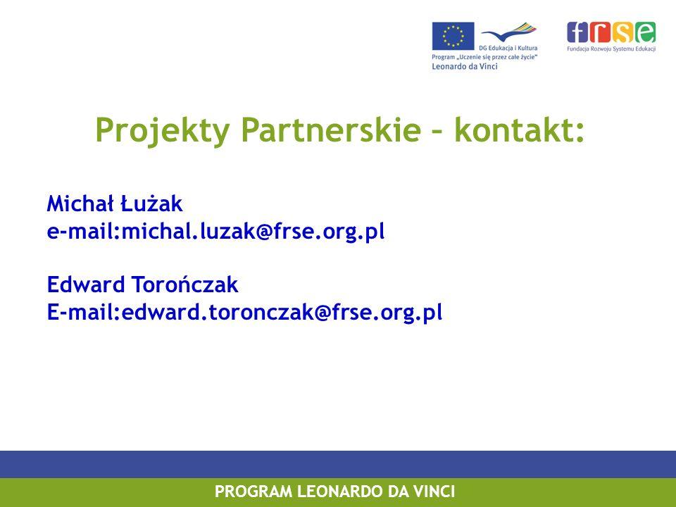 PROGRAM LEONARDO DA VINCI PROGRAM UCZENIE SIĘ PRZEZ CAŁE ŻYCIE PROGRAM LEONARDO DA VINCI Projekty Partnerskie – kontakt: Michał Łużak e-mail:michal.lu