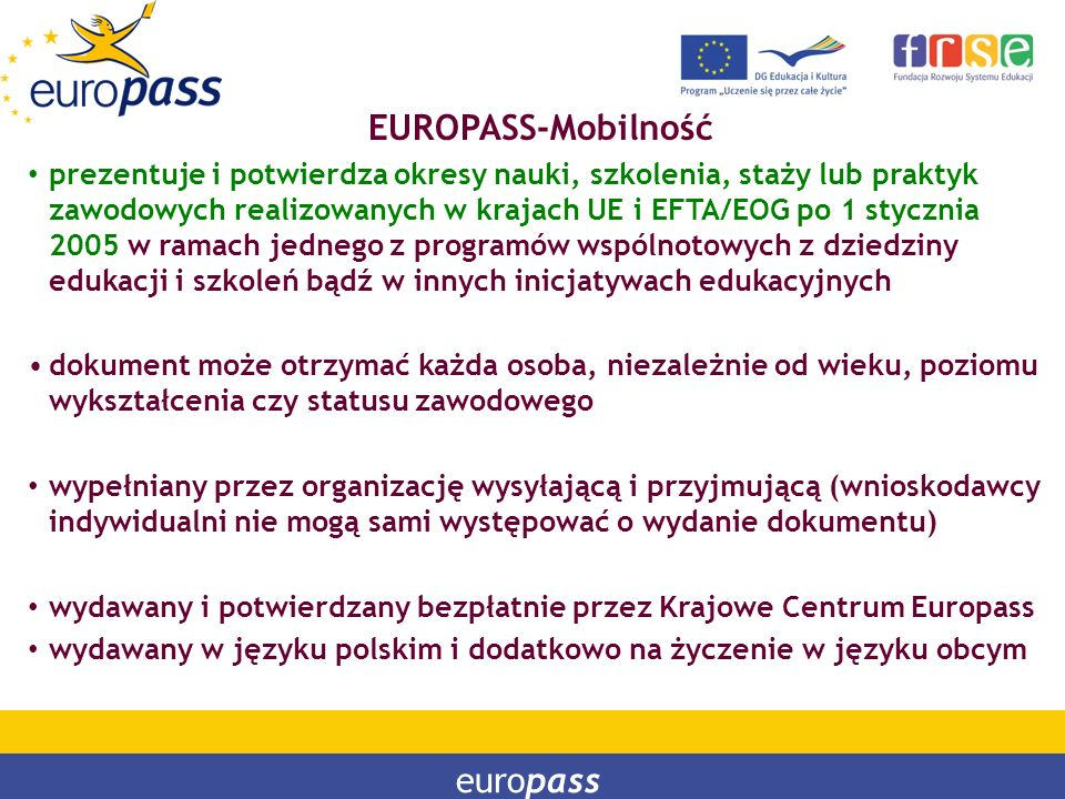 PROGRAM LEONARDO DA VINCI PROGRAM UCZENIE SIĘ PRZEZ CAŁE ŻYCIE europass EUROPASS-Mobilność prezentuje i potwierdza okresy nauki, szkolenia, staży lub