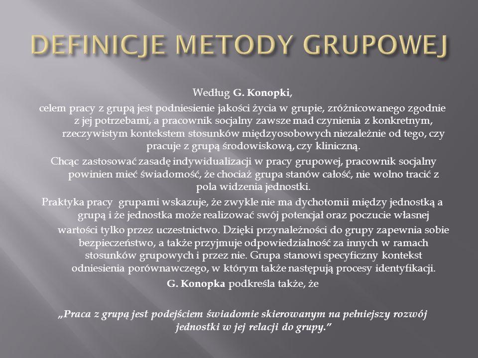 Według G. Konopki, celem pracy z grupą jest podniesienie jakości życia w grupie, zróżnicowanego zgodnie z jej potrzebami, a pracownik socjalny zawsze