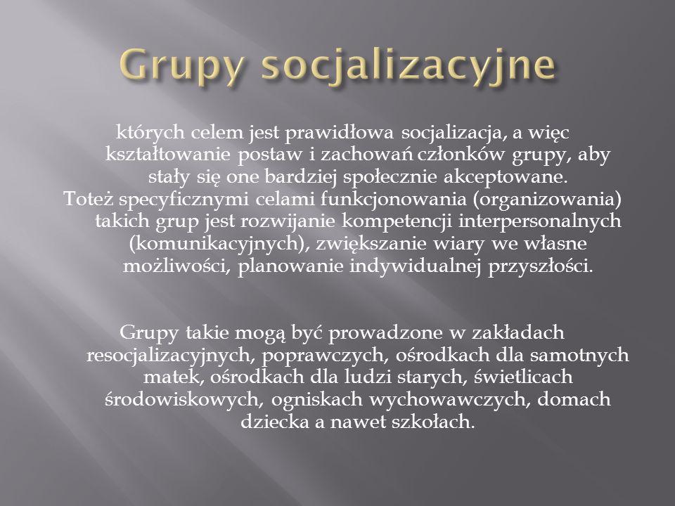 których celem jest prawidłowa socjalizacja, a więc kształtowanie postaw i zachowań członków grupy, aby stały się one bardziej społecznie akceptowane.