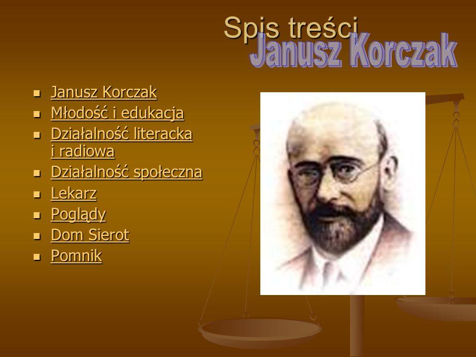 Janusz Korczak Janusz Korczak, właściwie Henryk Goldszmit, znany też jako: Stary Doktor lub Pan doktor, ur.