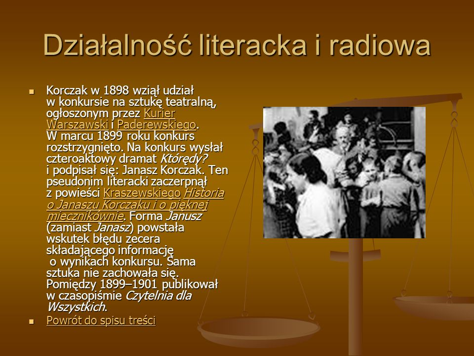Działalność literacka i radiowa Korczak w 1898 wziął udział w konkursie na sztukę teatralną, ogłoszonym przez Kurier Warszawski i Paderewskiego.
