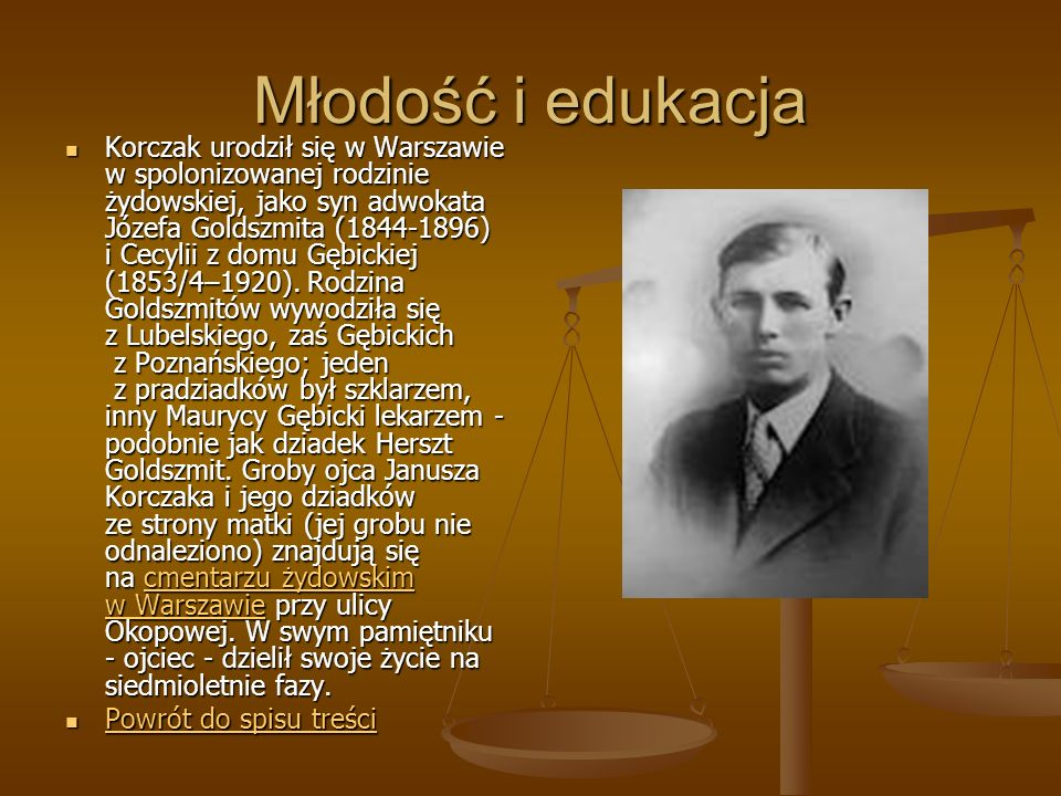 Młodość i edukacja Korczak urodził się w Warszawie w spolonizowanej rodzinie żydowskiej, jako syn adwokata Józefa Goldszmita (1844-1896) i Cecylii z domu Gębickiej (1853/4–1920).